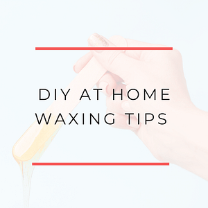 DIY at home waxing tips