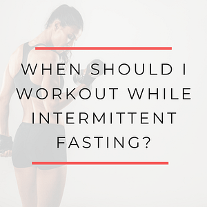 When should I workout while intermittent fasting