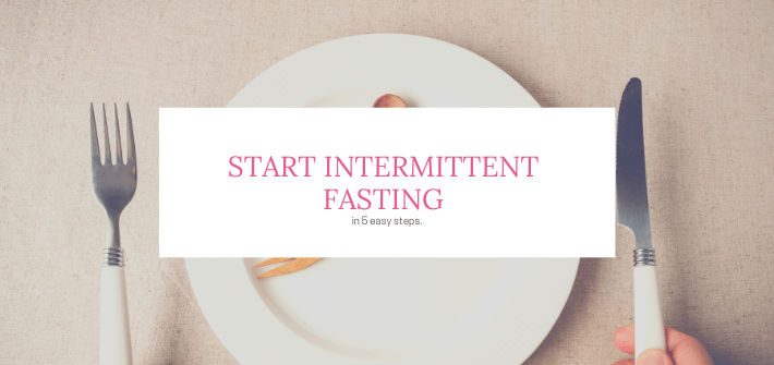 Start Intermittent Fasting in 5 Easy Steps