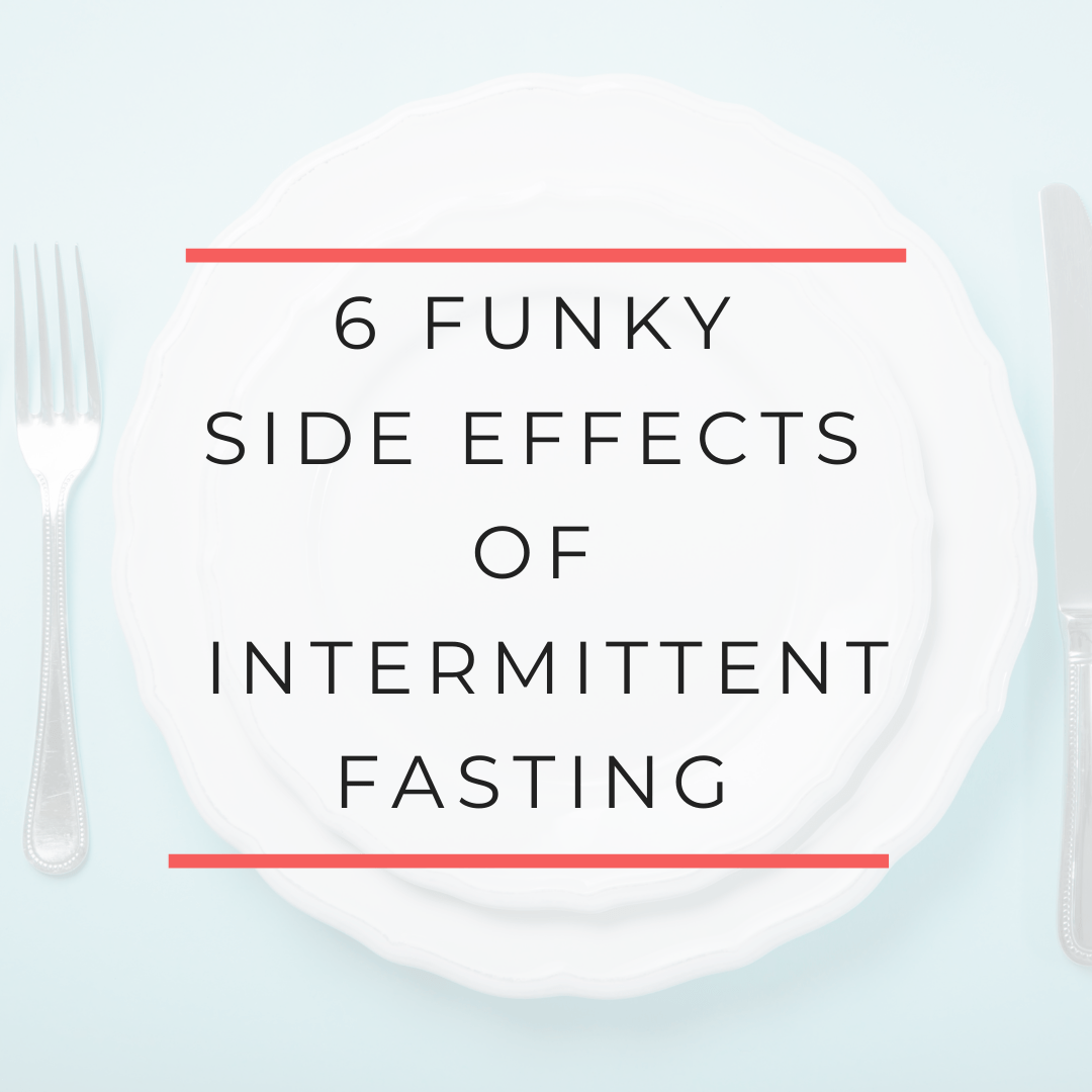 6 funky side effects if intermittent fasting