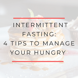 4 Tips to manage your hungry with intermittent fasting