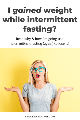 I gained 10 pounds while intermittent fasting