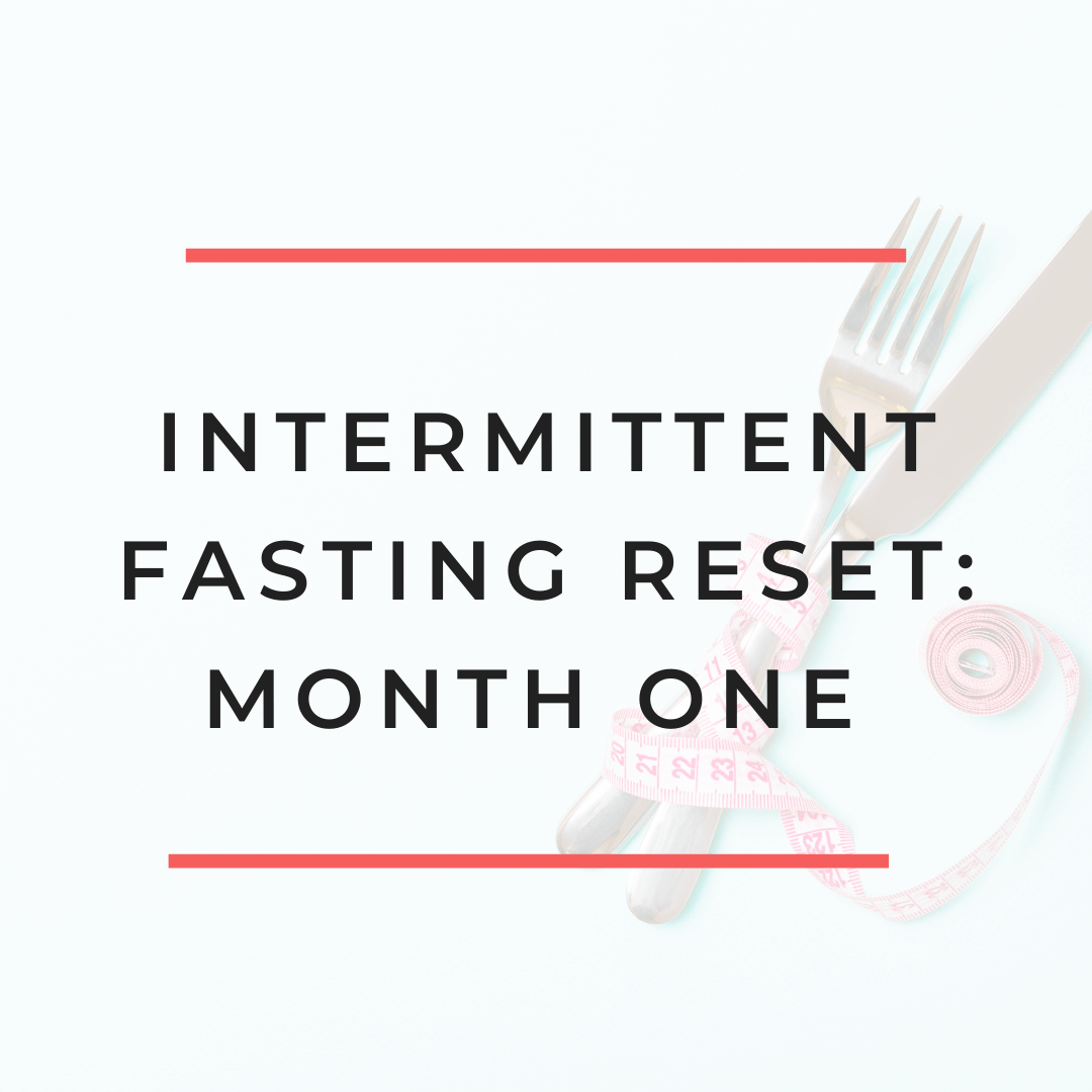 Intermittent Fasting Reset: Month One