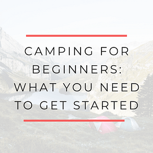 Camping must haves for beginners