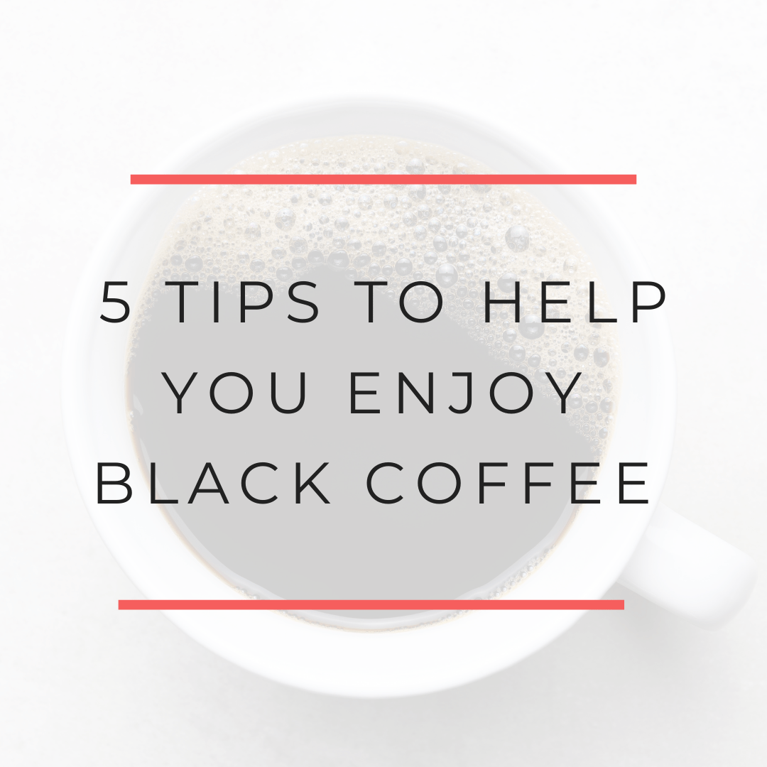 5 Tips to help you drink and enjoy black coffee