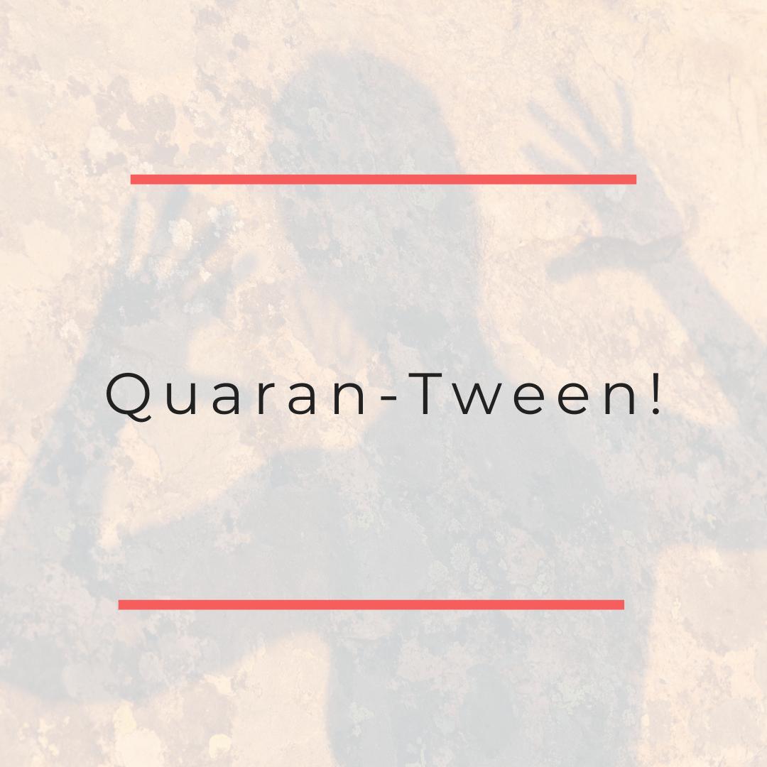 Quaran-Tween!