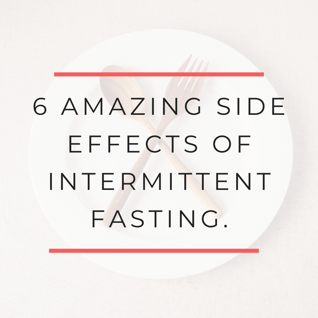 6 Amazing Side Effects of Intermittent Fasting