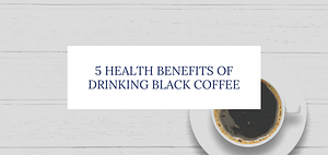 5 Health Benefits of Drinking Black Coffee