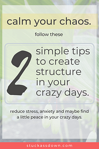 2 simple steps to create structure in your crazy days.