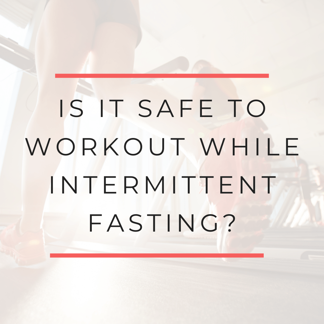 Is it safe to workout while intermittent fasting?