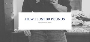 How I lost 30 pounds with IF